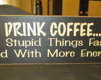 Drink Coffee Do Stupid Things Faster And With More Energy, Primitive Wood Sign, Coffee Sign, Kitchen Sign, Rustic, Funny Sign, Hand Painted