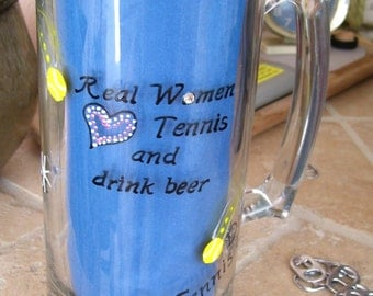 Tennis Beer Mug Real Women (Heart) Tennis and Drink Beer Glass Mug Hand Painted and Decorated (Custom Order)