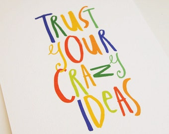Trust Your Crazy Ideas - Print
