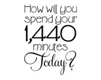 How will you spend your 1,440 minutes today - Wall vinyl decal - wall words