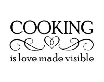 Cooking is Love made visible - Wall Vinyl Decal