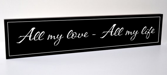 All My Love All My Life Carved Engraved Wood Sign 5x24