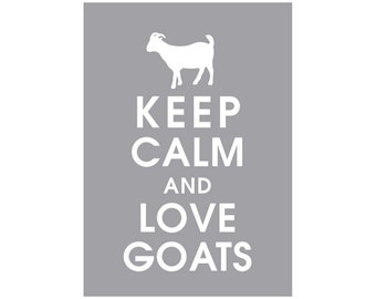 Keep Calm and Love Goats - 5x7 Art Print (featured in Dolphin Grey) Buy 3 get 1 FREE  Keep Calm Art Keep Calm Poster