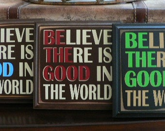 Believe There Is Good In the World - Be the Good - wood sign with peg