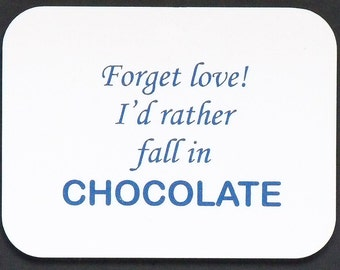 "Magnet says, ""Forget love, I'd rather fall in Chocolate"", laser engraved, custom color"