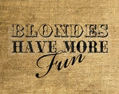 Instant Download - Blondes Have More Fun - Download and Print - Iron On Transfer - Digital Sheet by Room29 - Sheet no. 927