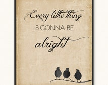 8x10 • Every Little Thing Is Gonna Be Alright • Art Print • Bob Marley Three Little Birds