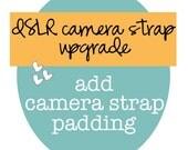 dSLR ruffle camera strap slipcover UPGRADE -- add padding
