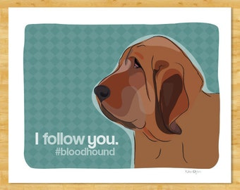 Bloodhound Art Print - I Follow You Hashtag Bloodhound Gifts Dog Art