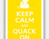 Keep Calm and QUACK ON Rubber Duck Print 13x19 (Featured color: Sunflower--over 700 colors to choose from)