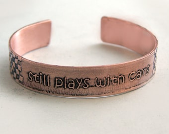 Still plays with cars - Etched Copper Cuff Bracelet - Dad gift - Father's Day