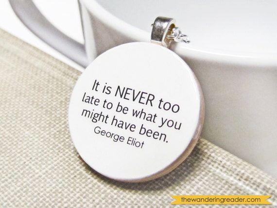 "Inspirational Resolutions Necklace with ""It is never too late to be what you might have been"" George Eliot Quote - Free US Shipping"