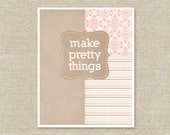 Typography Print - Make Pretty Things - Craft Room Office Decor - Pink Beige Brown Cream Linen