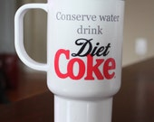 Conserve Water Drink DIET COKE insulated tumbler. Personalize with a name or monogram. Add a name or monogram to reverse side.