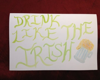 Drink Like the Irish-- Hand Painted St. Patrick's Day Card-- Sale Price