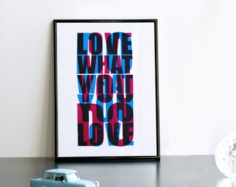 Do what you love Love what you do Print, Two Colors Screenprint, Quote Handmade Print, Letters Artwork, Quote Poster, 8.3 x 11.7 (A4) size