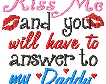 Kiss Me and you will have to answer to my Daddy - Machine Embroidery Design - 8 Sizes