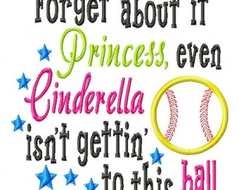 Forget about it Princess, even Cinderella isn't gettin' to this ball - Applique - Machine Embroidery Design - 8 Sizes