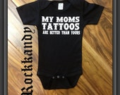 "Rockin Boy Bodysuit or T-Shirt ""My Moms Tattoos are Better Than Yours"""