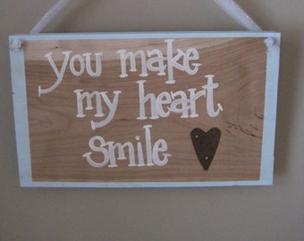You make my heart smile, wooden sign