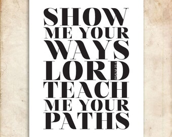 Show me your ways. Psalm 25:4. 8x10in  DIY Printable Christian Poster. PDF.Bible Verse.