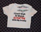 I Can't Wait To Watch ESPN With Daddy Embroidered Shirt