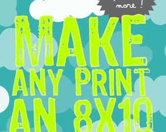 Make ANY print an 8x10 size (PLEASE do not purchase alone)