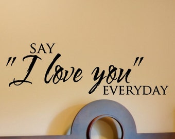 Love Quote Wall Decal Say I Love You Everyday Master Bedroom Wall Decor