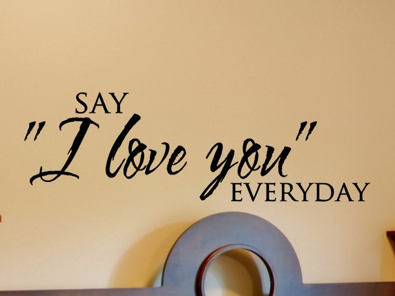Love Quote Wall Decal Say I Love You Everyday Master Bedroom