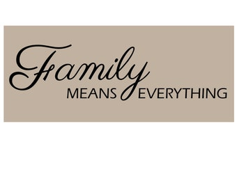 FAMILY Means EVERYTHING Vinyl Wall Decal Q-101