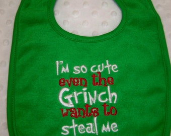 Christmas Bib - I'm So Cute Even the Grinch Wants to Steal Me - Boy Bib or Baby Girl Bib - Green Bib Embroidered in Red and White