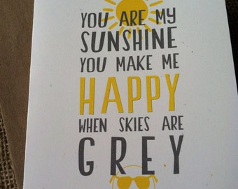 You are my sunshine you make me happy when skies are grey - any occasion - Love - Note Card - Recycled - Eco Friendly
