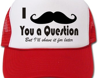 I Mustache You A Question... But I'll Shave It For Later Hat/Cap