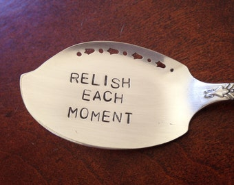 Relish Each Moment....  vintage silverware hand stamped relish/ jelly spoon,