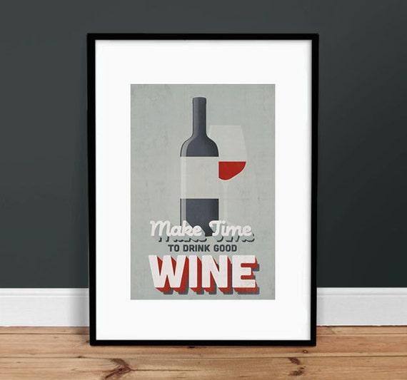 "Make Time To Drink Good Wine - 13"" x 19"" - Vintage Poster - Retro Art Print"