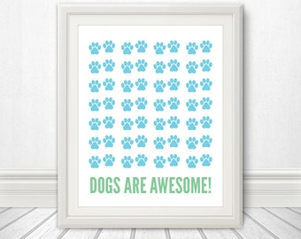 Dogs Are Awesome, Paw Print, Paw Art, Dog Sign, Dog Print, Dog Art, Dog Poster - 8x10