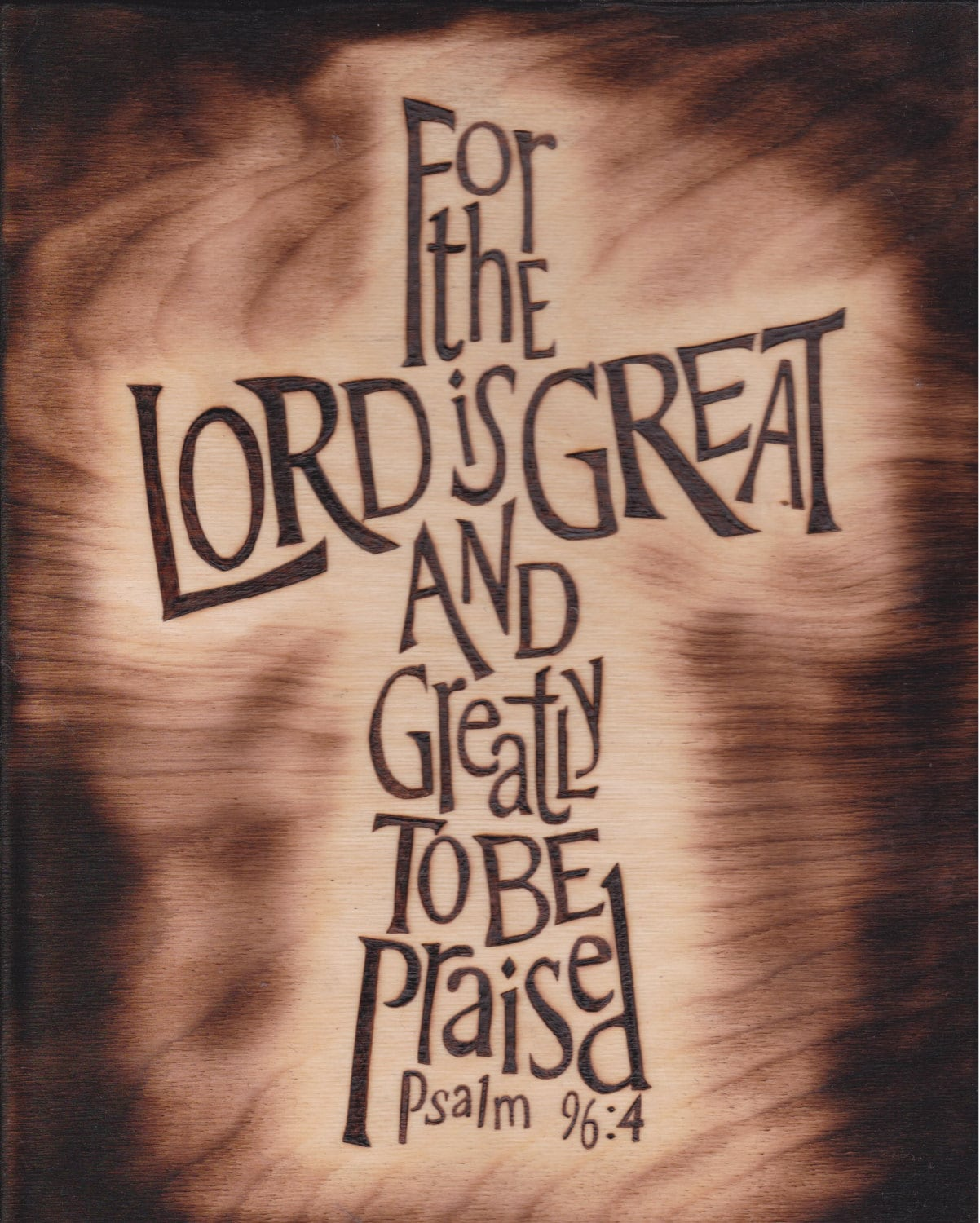 Inspirational Woodburn Pyrography Ps 96 4 Lord Is Great And