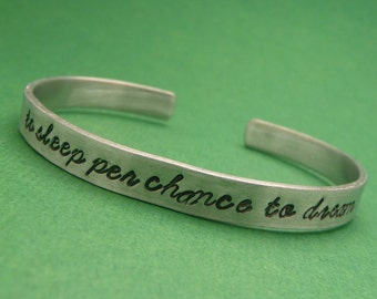 Shakespeare Inspired - To Sleep Per Chance To Dream - A Hand Stamped Bracelet in Aluminum or Sterling Silver