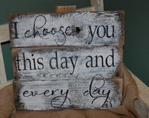 I choose you this day and EVERY day rustic, painted wood sign