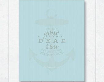 Born To Be Your Dead Sea . You'll Never Sink When You're With Me . Frame-able Print with Anchor