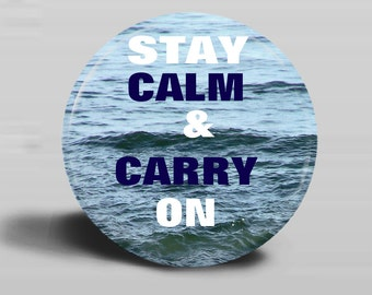 BUTTON Stay Calm & Carry On Magnet Or Pinback 2.25 Inch Round OOAK Photo