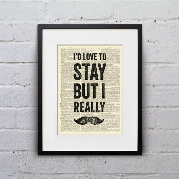 I'd Love To Stay But I Really Mustache - Inspirational Quote Dictionary Page Book Art Print - DPQU026