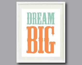 Dream Big Typography Art Print - 11x14-Inspirational Quote-Nursery, Kids Room, Home Decor - Grayed Jade and Nectarine OR Choose Colors