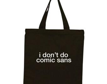 i don't do comic sans Black Cotton Tote Bag.