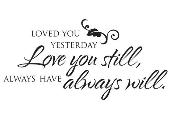 """Loved You Yesterday Love You Still Quote: Items Similar To Wall Saying """"Loved You Yesterday, Love"""