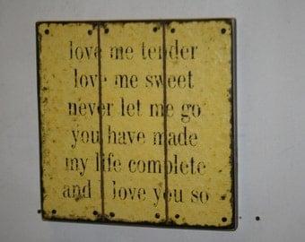 "16 x 16 ""Love me tender sign"""