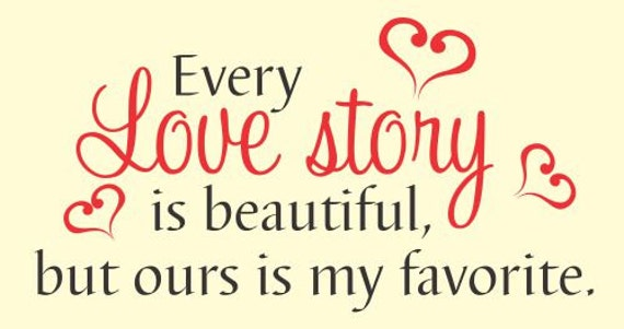 every love story is beautiful but ours is my by