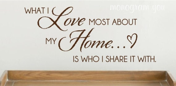 Wall Decal What I Love Most About My Home Is Who I Share