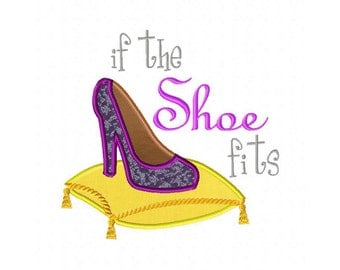 INSTANT DOWNLOAD If the Shoe Fits Machine Applique Embroidery Design
