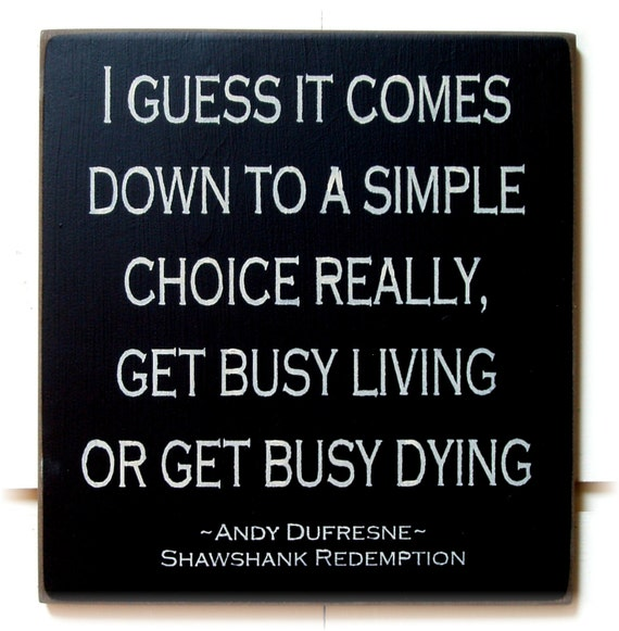 Get Busy Living or Get Busy Dying Shawshank by ...